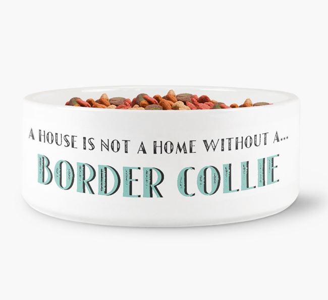 'A House Is Not A Home Without My Border Collie' Dog Bowl