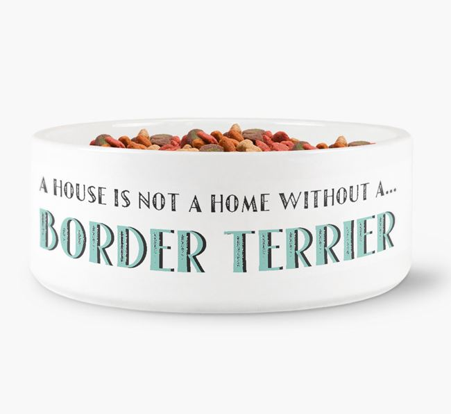'A House Is Not A Home Without My Border Terrier' Dog Bowl