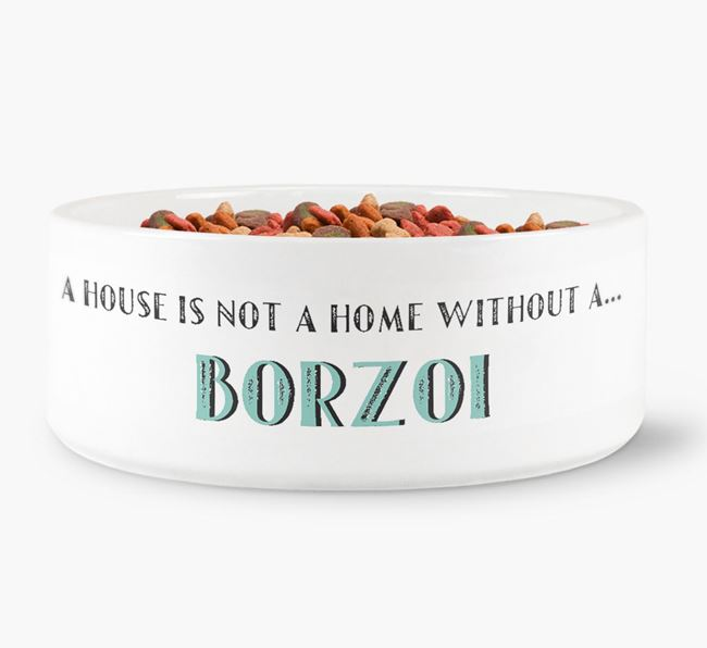 'A House Is Not A Home Without My Borzoi' Dog Bowl