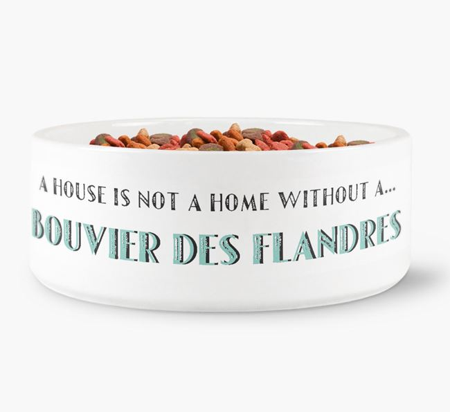 'A House Is Not A Home Without My Bouvier Des Flandres' Dog Bowl