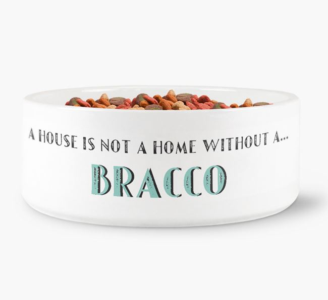 'A House Is Not A Home Without My Bracco' Dog Bowl