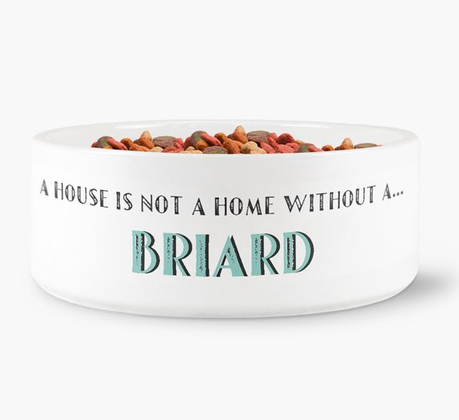 'A House Is Not A Home Without My Briard' Dog Bowl