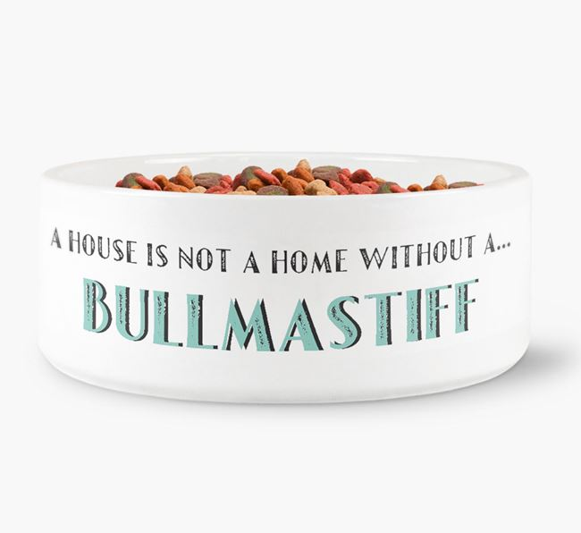 'A House Is Not A Home Without My Bullmastiff' Dog Bowl