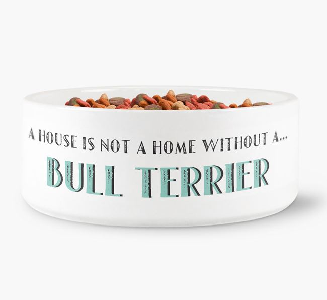 'A House Is Not A Home Without My Bull Terrier' Dog Bowl