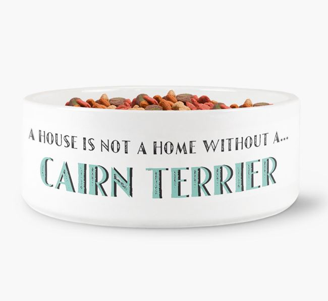 'A House Is Not A Home Without My Cairn Terrier' Dog Bowl