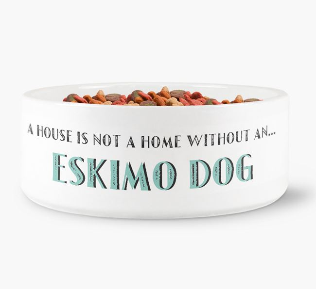 'A House Is Not A Home Without My Eskimo Dog' Dog Bowl