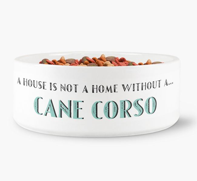 'A House Is Not A Home Without My Cane Corso' Dog Bowl