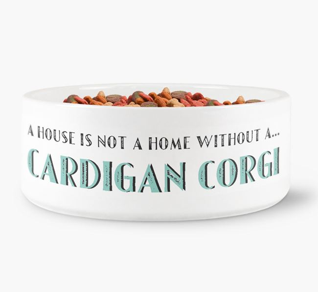 'A House Is Not A Home Without My Cardigan Corgi' Dog Bowl