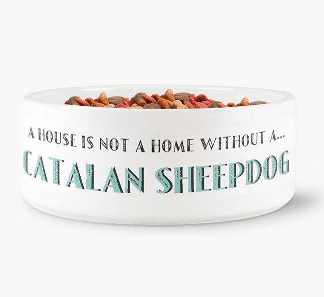 'A House Is Not A Home Without My Catalan Sheepdog' Dog Bowl