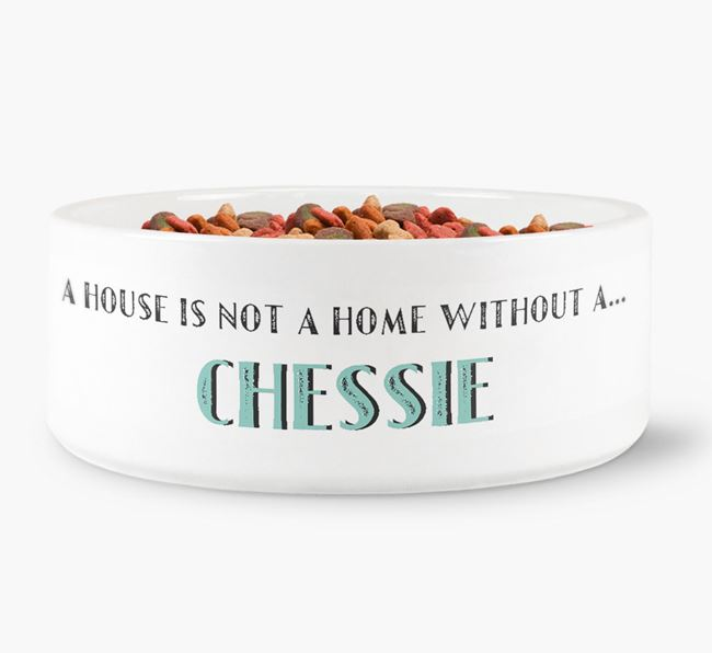 'A House Is Not A Home Without My Chessie' Dog Bowl