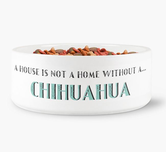 'A House Is Not A Home Without My Chihuahua' Dog Bowl