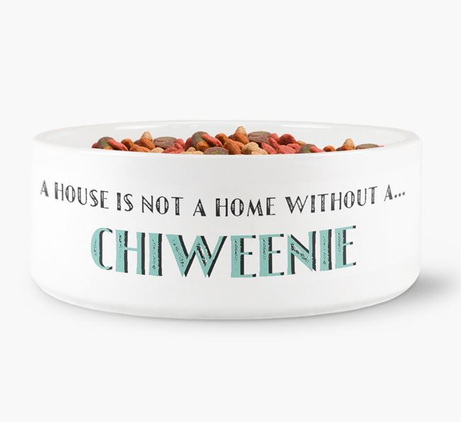 'A House Is Not A Home Without My Chiweenie' Dog Bowl