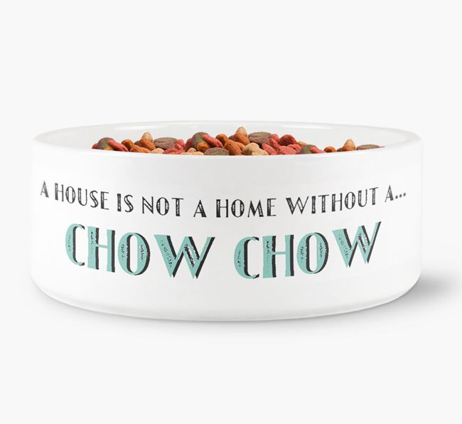 'A House Is Not A Home Without My Chow Chow' Dog Bowl