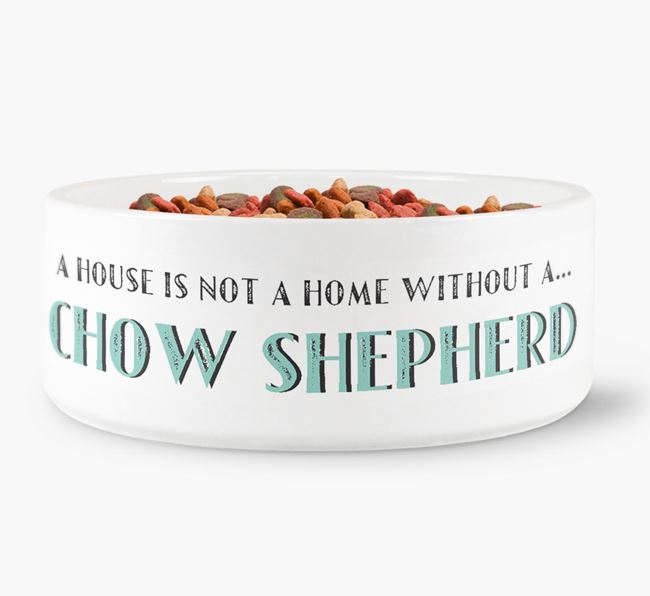 'A House Is Not A Home Without My Chow Shepherd' Dog Bowl