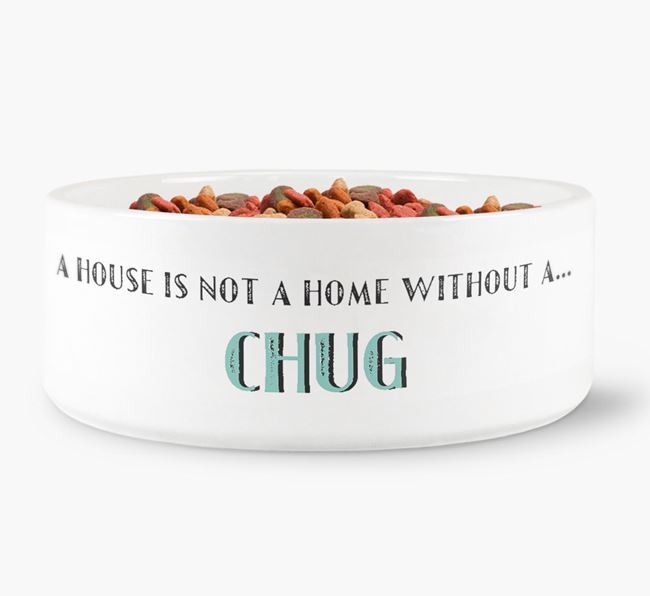 'A House Is Not A Home Without My Chug' Dog Bowl