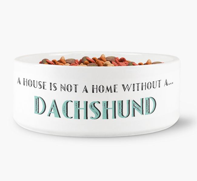 'A House Is Not A Home Without My Dachshund' Dog Bowl