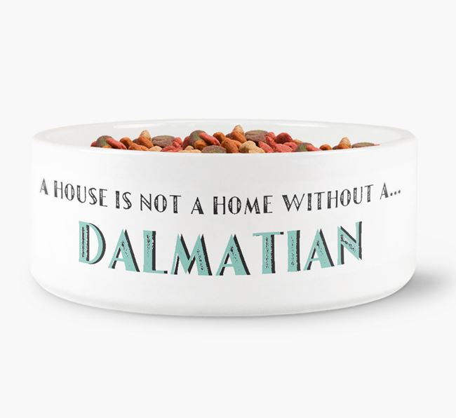 'A House Is Not A Home Without My Dalmatian' Dog Bowl