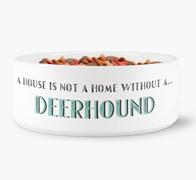 'A House Is Not A Home Without My Deerhound' Dog Bowl