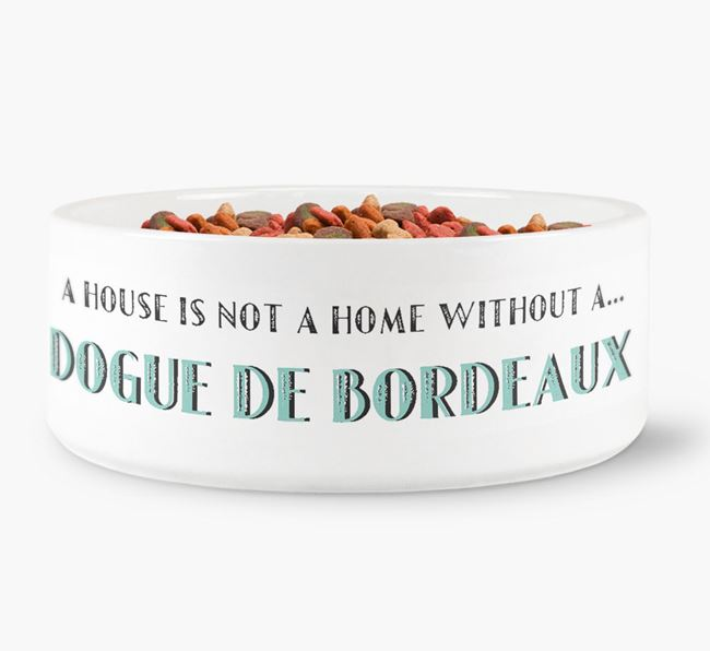 'A House Is Not A Home Without My Dogue de Bordeaux' Dog Bowl