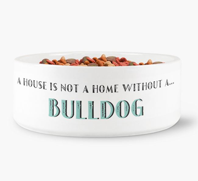 'A House Is Not A Home Without My Bulldog' Dog Bowl