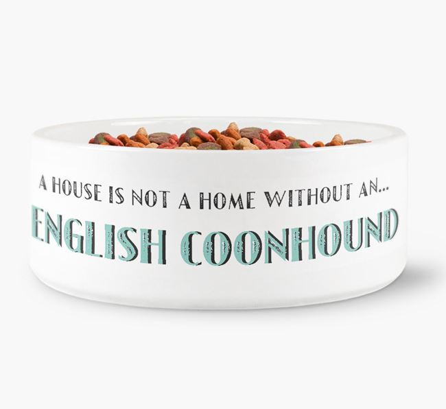 'A House Is Not A Home Without My English Coonhound' Dog Bowl