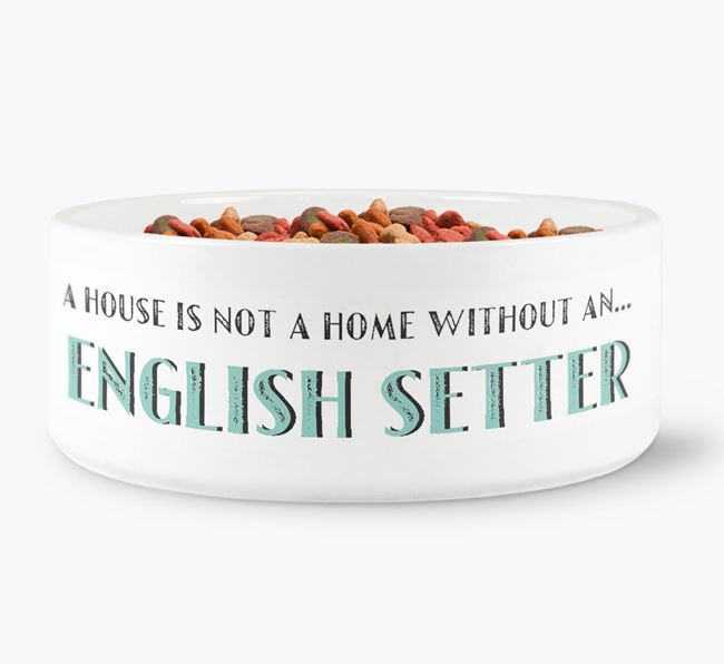 'A House Is Not A Home Without My English Setter' Dog Bowl