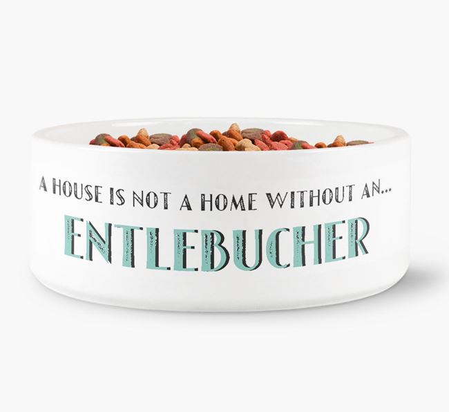 'A House Is Not A Home Without My Entlebucher' Dog Bowl