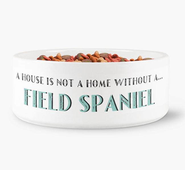 'A House Is Not A Home Without My Field Spaniel' Dog Bowl