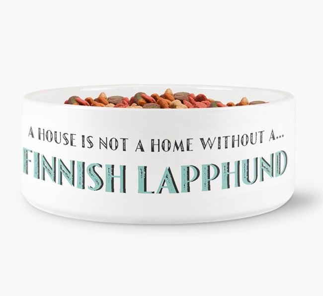 'A House Is Not A Home Without My Finnish Lapphund' Dog Bowl