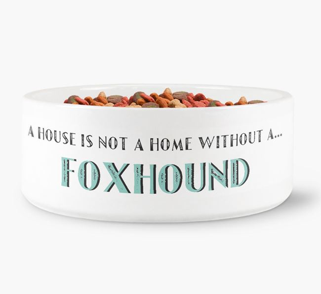 'A House Is Not A Home Without My Foxhound' Dog Bowl