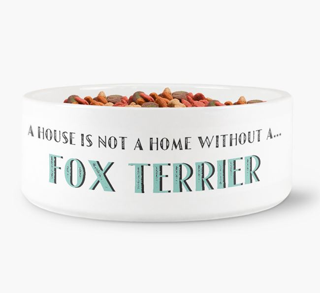 'A House Is Not A Home Without My Fox Terrier' Dog Bowl