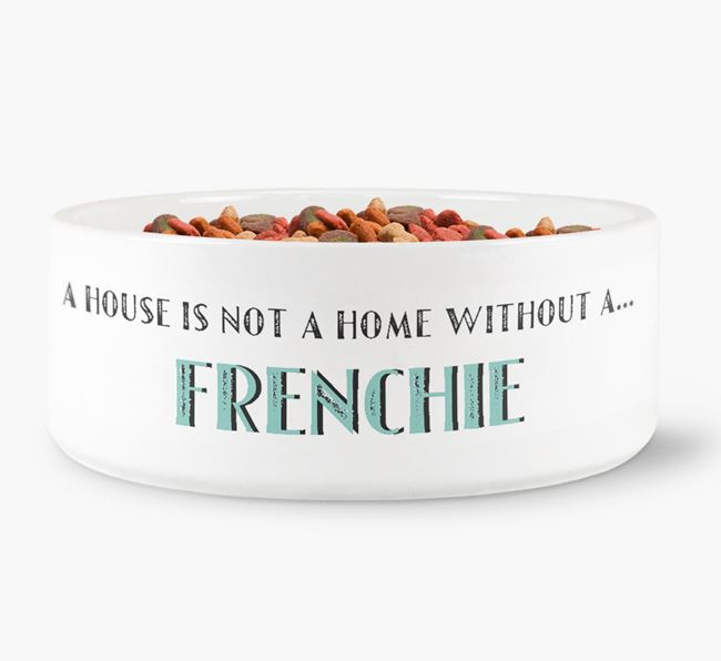 'A House Is Not A Home Without My Frenchie' Dog Bowl