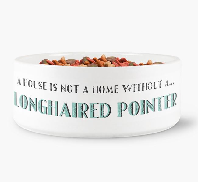 'A House Is Not A Home Without My Longhaired Pointer' Dog Bowl