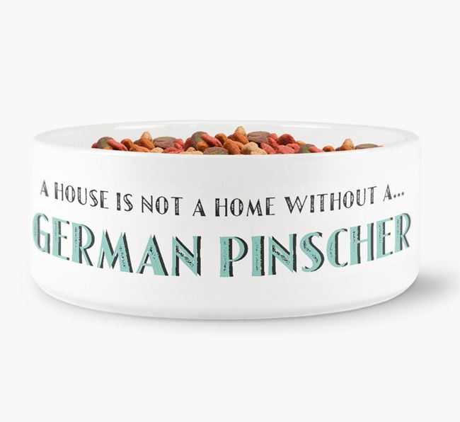 'A House Is Not A Home Without My German Pinscher' Dog Bowl