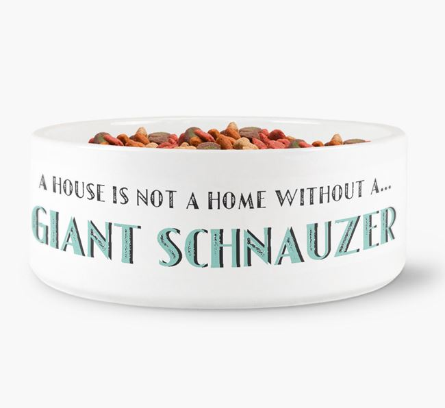 'A House Is Not A Home Without My Giant Schnauzer' Dog Bowl
