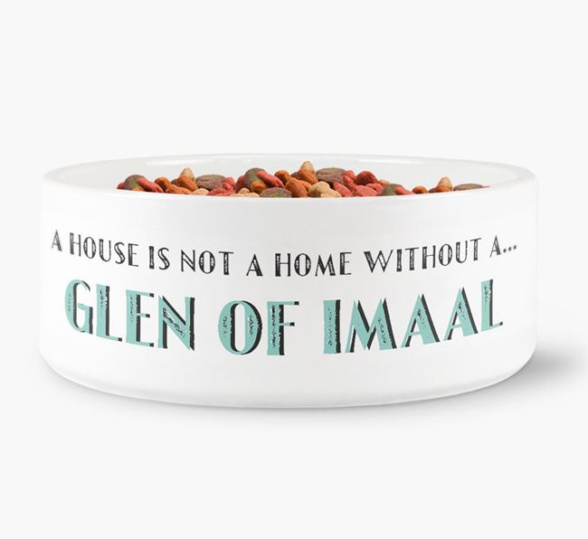 'A House Is Not A Home Without My Glen Of Imaal' Dog Bowl