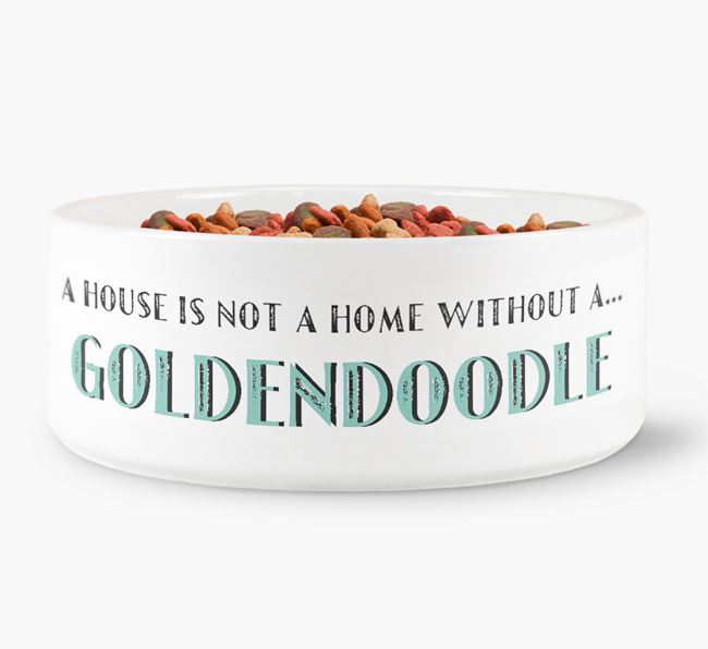 'A House Is Not A Home Without My Goldendoodle' Dog Bowl