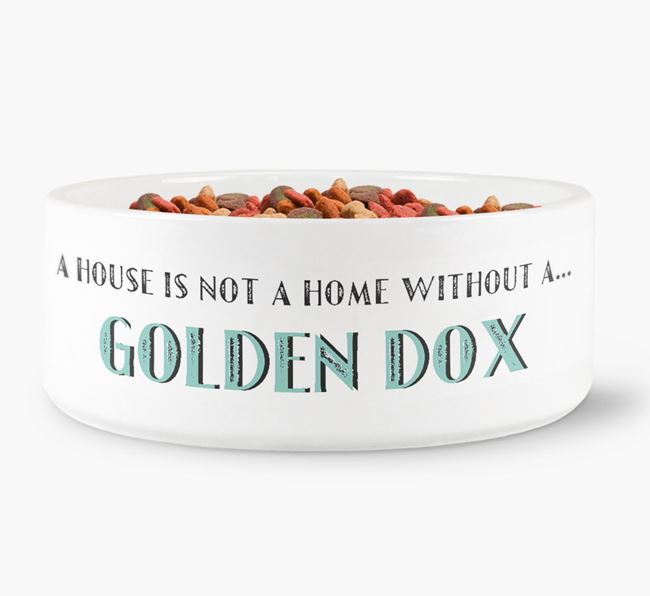'A House Is Not A Home Without My Golden Dox' Dog Bowl