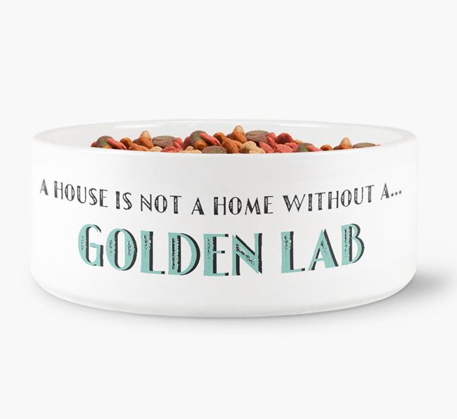 'A House Is Not A Home Without My Golden Lab' Dog Bowl