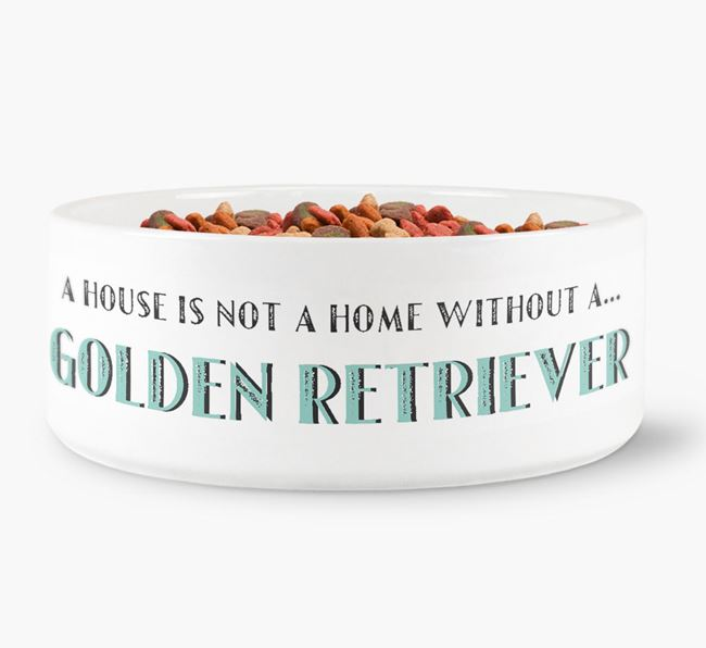 'A House Is Not A Home Without My Golden Retriever' Dog Bowl