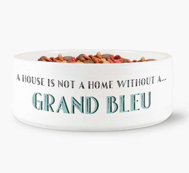 'A House Is Not A Home Without My Grand Bleu' Dog Bowl