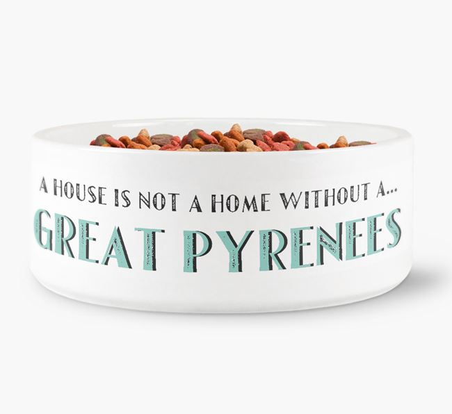'A House Is Not A Home Without My Great Pyrenees' Dog Bowl