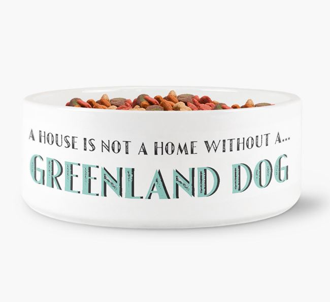 'A House Is Not A Home Without My Greenland Dog' Dog Bowl