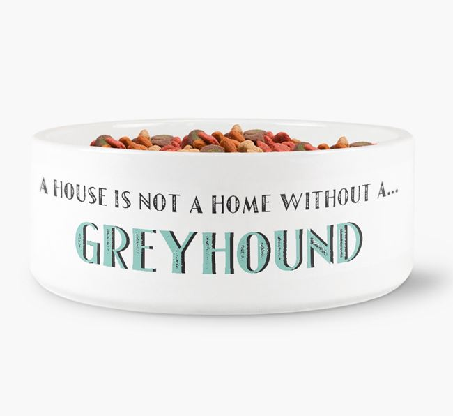 'A House Is Not A Home Without My Greyhound' Dog Bowl