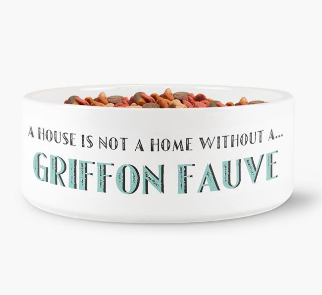 'A House Is Not A Home Without My Griffon Fauve' Dog Bowl