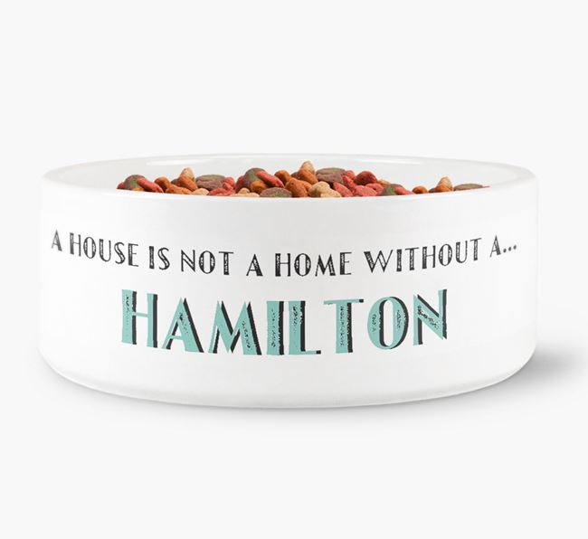'A House Is Not A Home Without My Hamilton' Dog Bowl