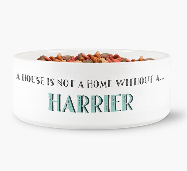 'A House Is Not A Home Without My Harrier' Dog Bowl