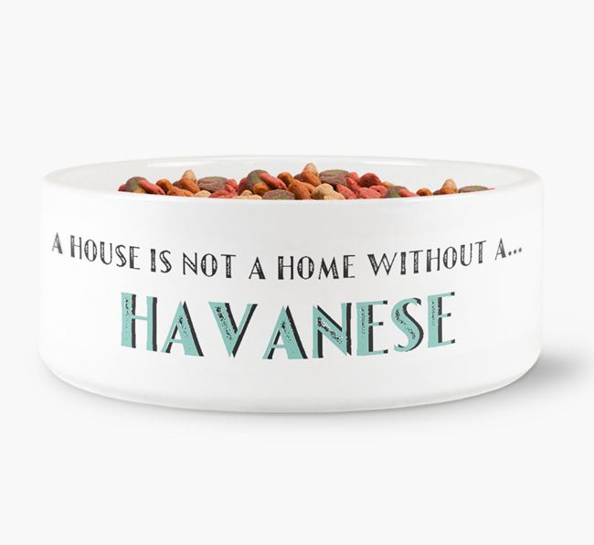 'A House Is Not A Home Without My Havanese' Dog Bowl