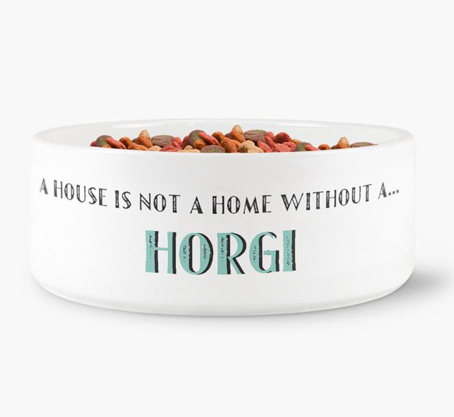 'A House Is Not A Home Without My Horgi' Dog Bowl