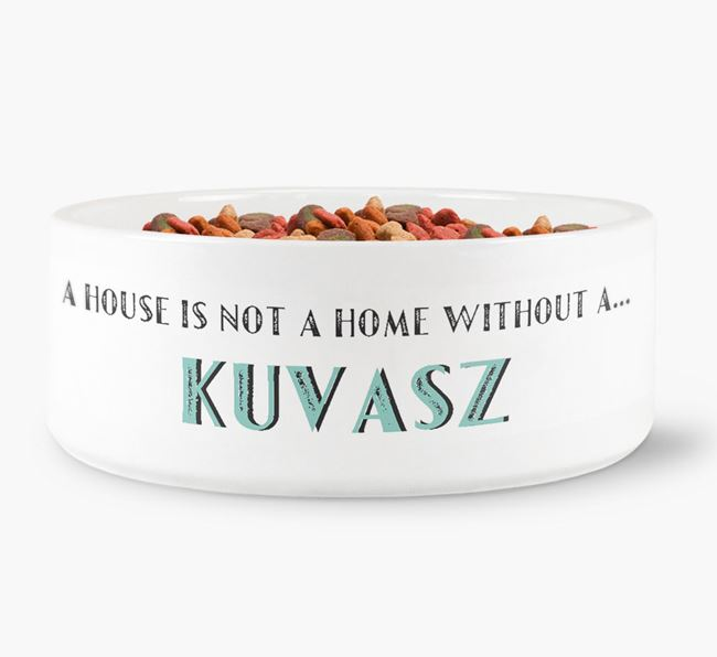'A House Is Not A Home Without My Kuvasz' Dog Bowl